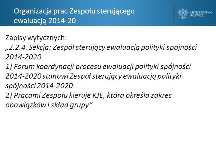 """Organizacja prac Zespołu sterującego ewaluacją 2014-20 Zapisy wytycznych: """"2.2.4."""