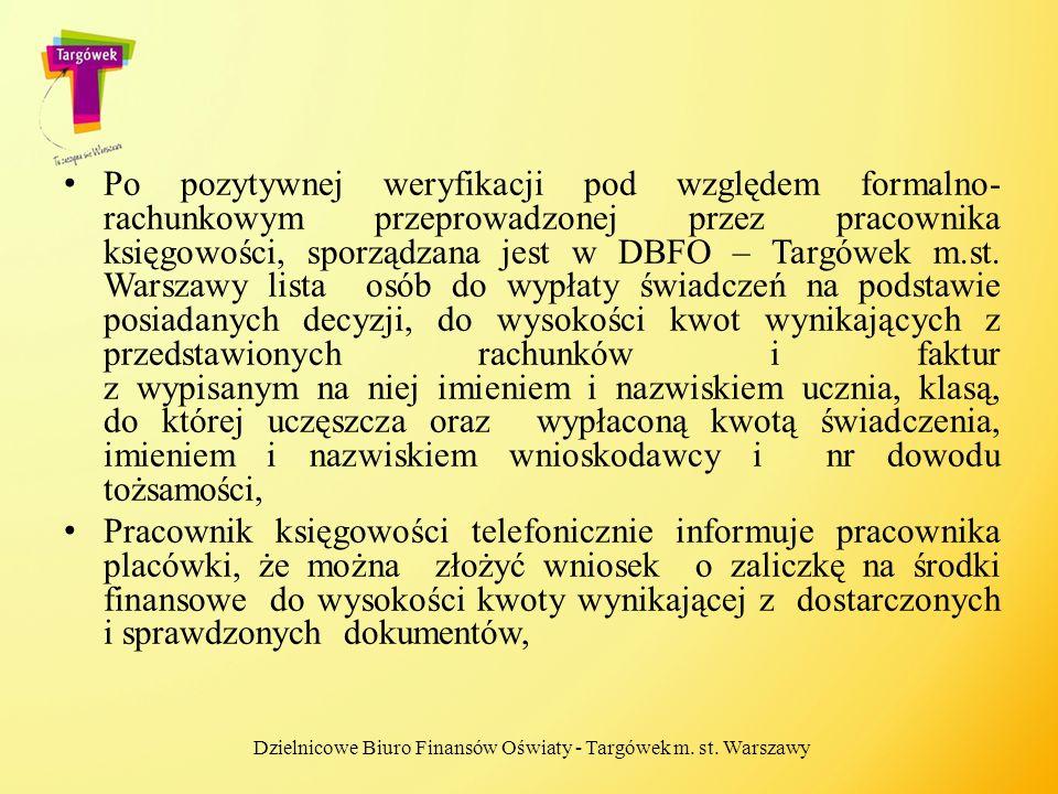 Po pozytywnej weryfikacji pod względem formalno- rachunkowym przeprowadzonej przez pracownika księgowości, sporządzana jest w DBFO – Targówek m.st. Wa
