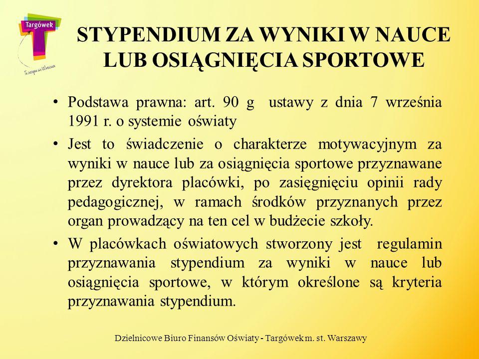 STYPENDIUM ZA WYNIKI W NAUCE LUB OSIĄGNIĘCIA SPORTOWE Podstawa prawna: art. 90 g ustawy z dnia 7 września 1991 r. o systemie oświaty Jest to świadczen