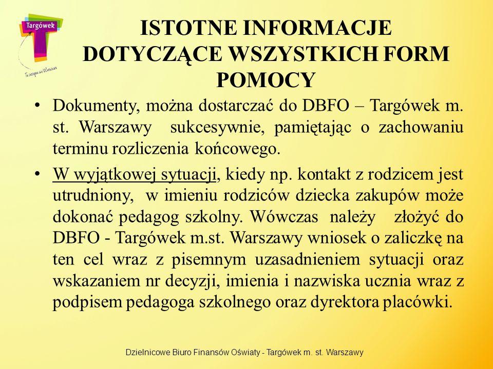 ISTOTNE INFORMACJE DOTYCZĄCE WSZYSTKICH FORM POMOCY Dokumenty, można dostarczać do DBFO – Targówek m. st. Warszawy sukcesywnie, pamiętając o zachowani