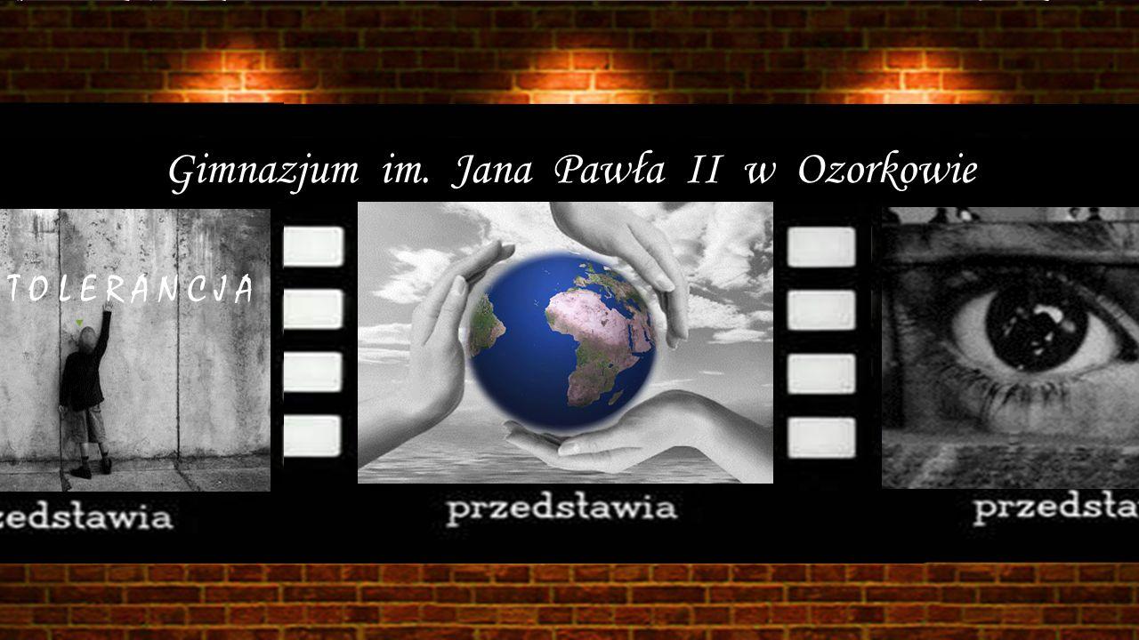 Gimnazjum im. Jana Pawła II w Ozorkowie T O L E R A N C J A