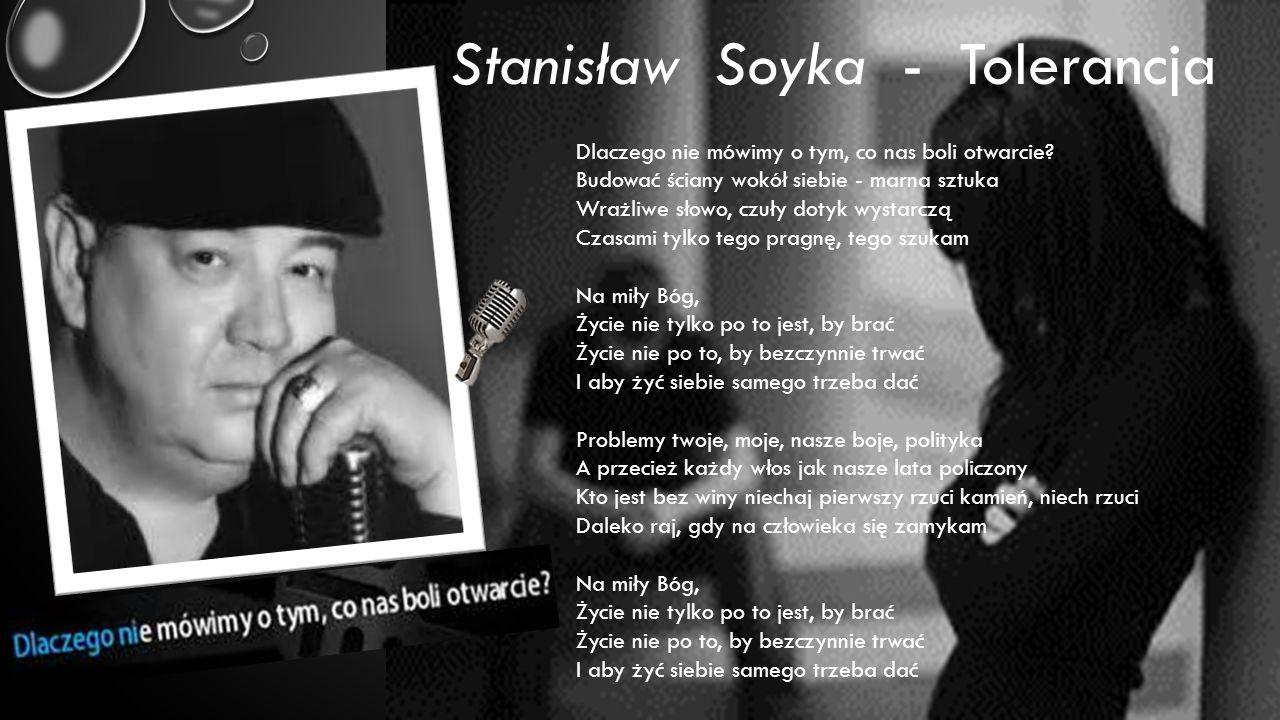 Stanisław Soyka - Tolerancja Dlaczego nie mówimy o tym, co nas boli otwarcie? Budować ściany wokół siebie - marna sztuka Wrażliwe słowo, czuły dotyk w