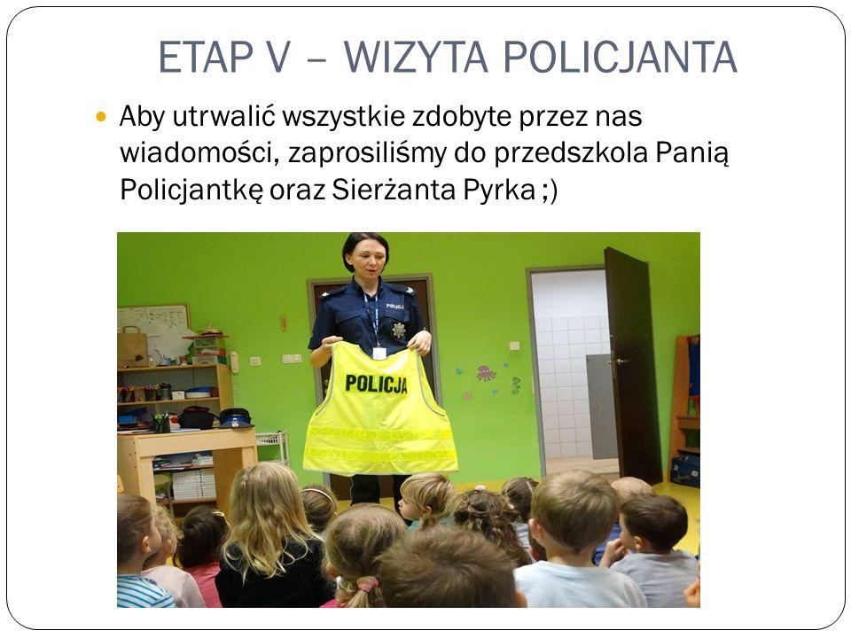 ETAP V – WIZYTA POLICJANTA Aby utrwalić wszystkie zdobyte przez nas wiadomości, zaprosiliśmy do przedszkola Panią Policjantkę oraz Sierżanta Pyrka ;)