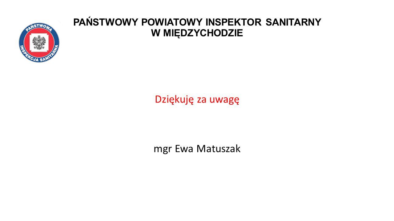 PAŃSTWOWY POWIATOWY INSPEKTOR SANITARNY W MIĘDZYCHODZIE Dziękuję za uwagę mgr Ewa Matuszak