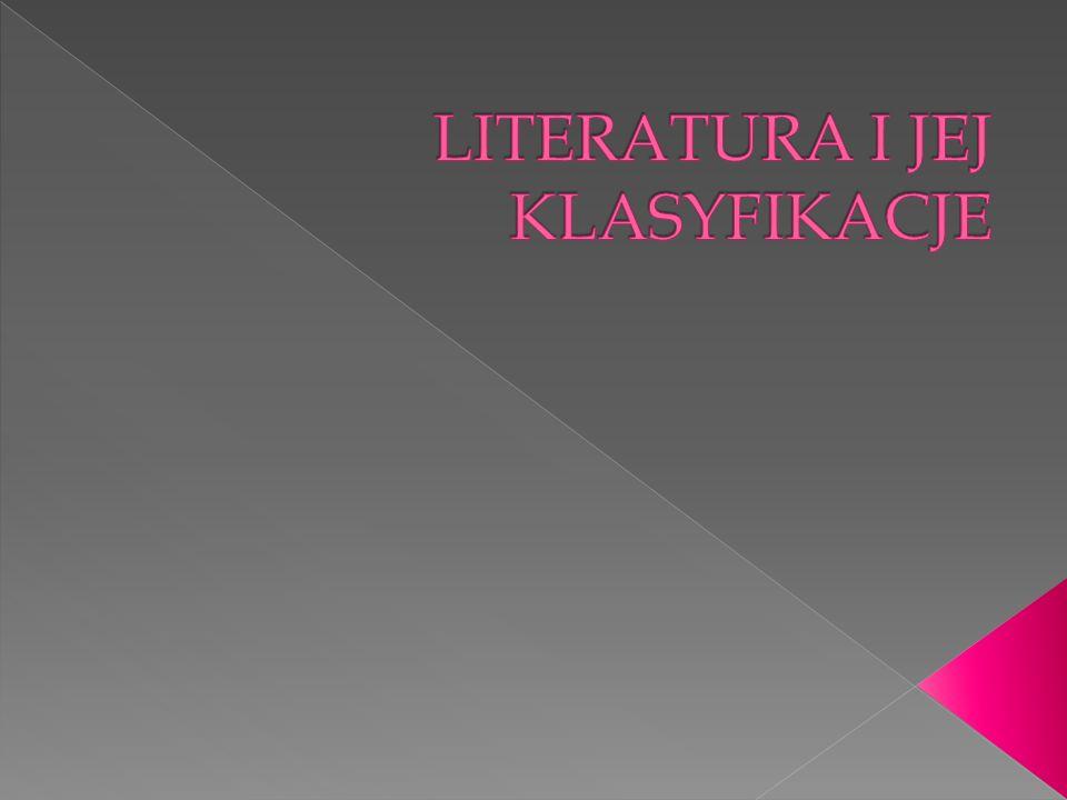  LITERATURA to zbiór wszelkiego rodzaju sensownych zapisów będących wytworem ludzkiego rozumu.