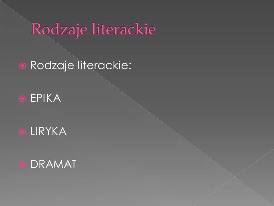  Rodzaje literackie:  EPIKA  LIRYKA  DRAMAT