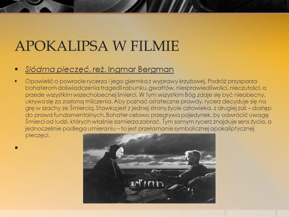 APOKALIPSA W FILMIE  Siódma pieczęć, reż. Ingmar Bergman  Opowieść o powrocie rycerza i jego giermka z wyprawy krzyżowej. Podróż przysparza bohatero