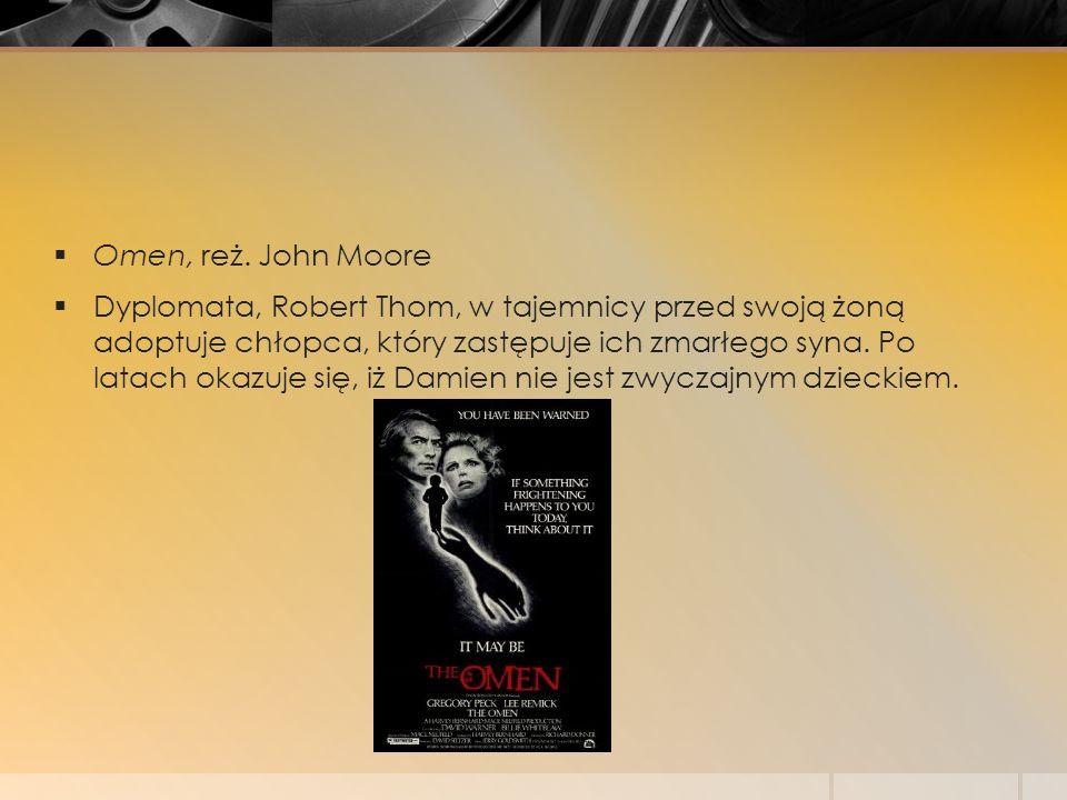  Omen, reż. John Moore  Dyplomata, Robert Thom, w tajemnicy przed swoją żoną adoptuje chłopca, który zastępuje ich zmarłego syna. Po latach okazuje