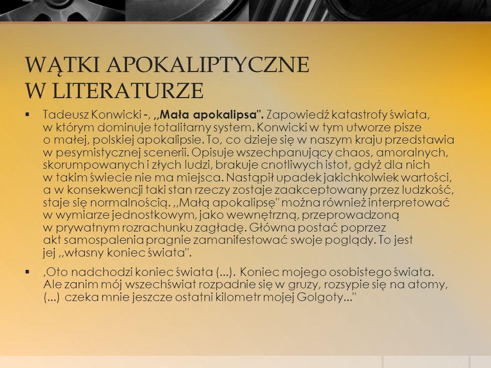 WĄTKI APOKALIPTYCZNE W LITERATURZE  Tadeusz Konwicki -,,,Mała apokalipsa