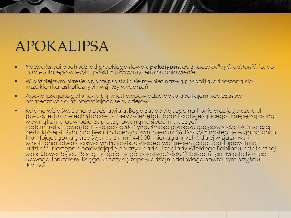 APOKALIPSA  Nazwa księgi pochodzi od greckiego słowa apokalypsis, co znaczy odkryć, odsłonić to, co ukryte, dlatego w języku polskim używamy terminu