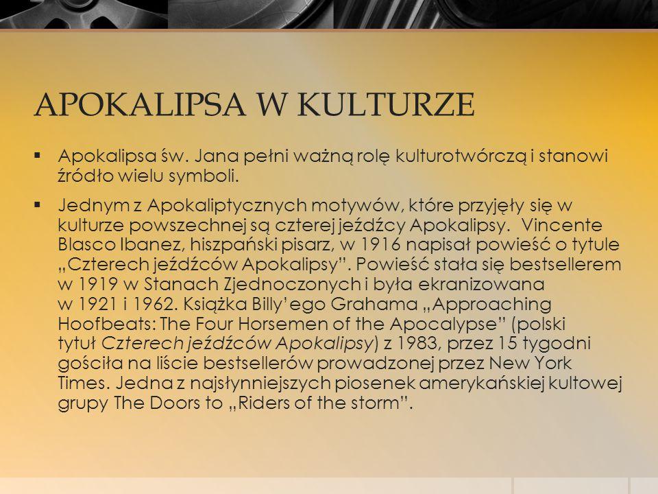 APOKALIPSA W KULTURZE  Apokalipsa św. Jana pełni ważną rolę kulturotwórczą i stanowi źródło wielu symboli.  Jednym z Apokaliptycznych motywów, które
