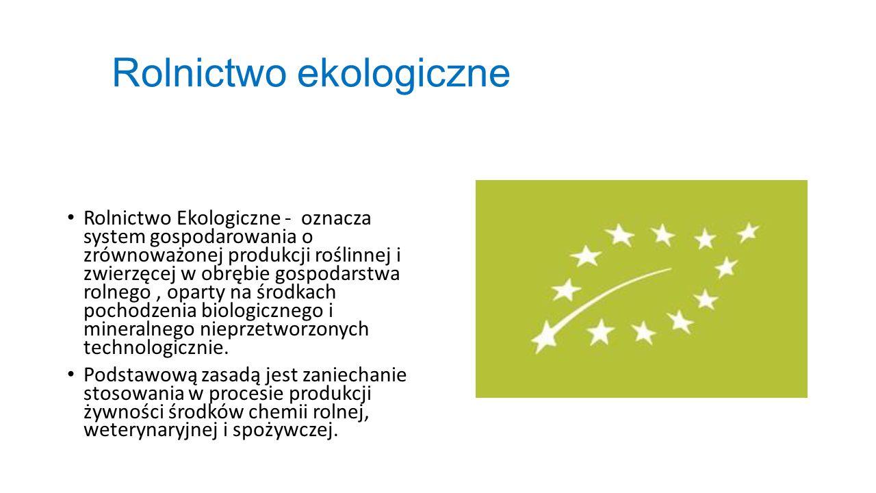 Rolnictwo ekologiczne Rolnictwo Ekologiczne - oznacza system gospodarowania o zrównoważonej produkcji roślinnej i zwierzęcej w obrębie gospodarstwa ro