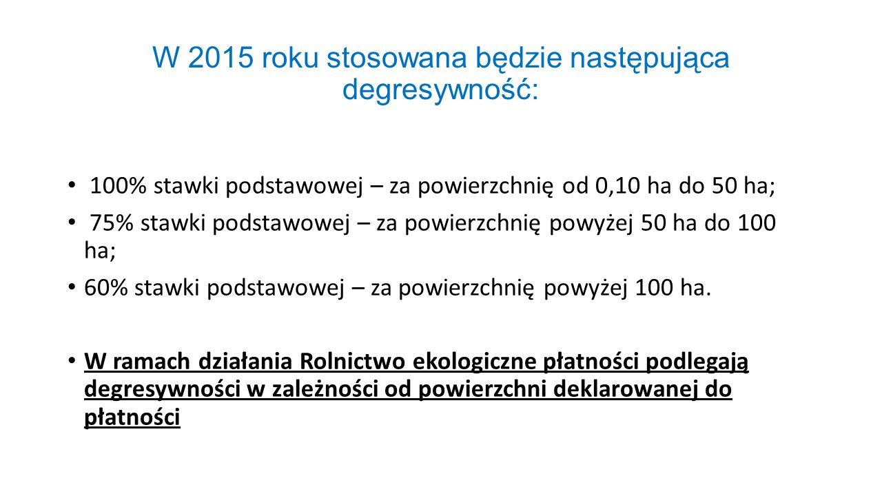W 2015 roku stosowana będzie następująca degresywność: 100% stawki podstawowej – za powierzchnię od 0,10 ha do 50 ha; 75% stawki podstawowej – za powi