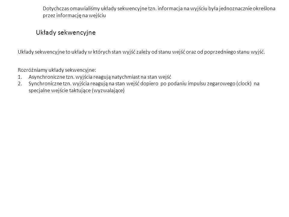 Układy sekwencyjne Dotychczas omawialiśmy układy sekwencyjne tzn.