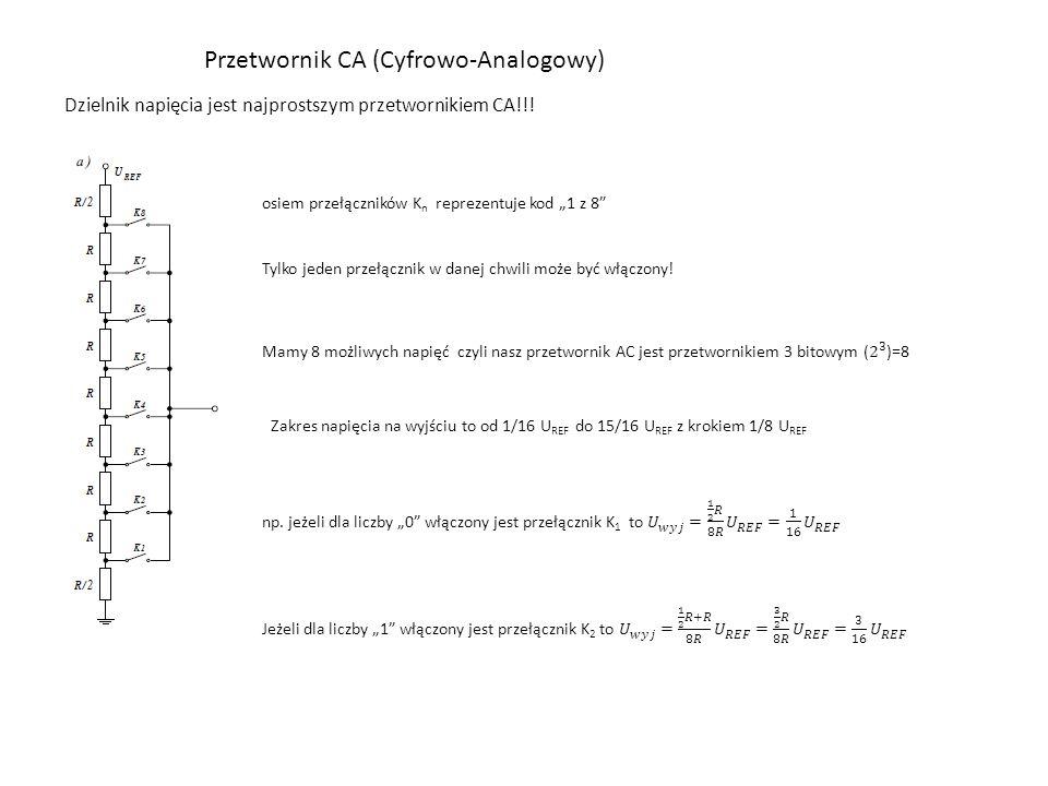 """Przetwornik CA (Cyfrowo-Analogowy) Dzielnik napięcia jest najprostszym przetwornikiem CA!!! osiem przełączników K n reprezentuje kod """"1 z 8"""" Tylko jed"""