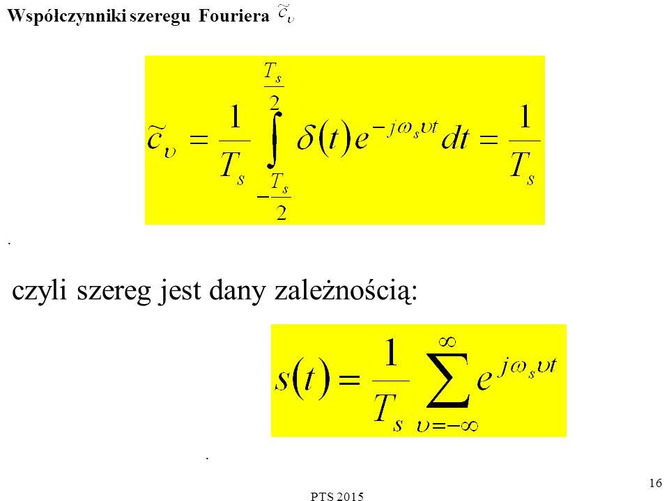 PTS 2015 16 Współczynniki szeregu Fouriera. czyli szereg jest dany zależnością:.