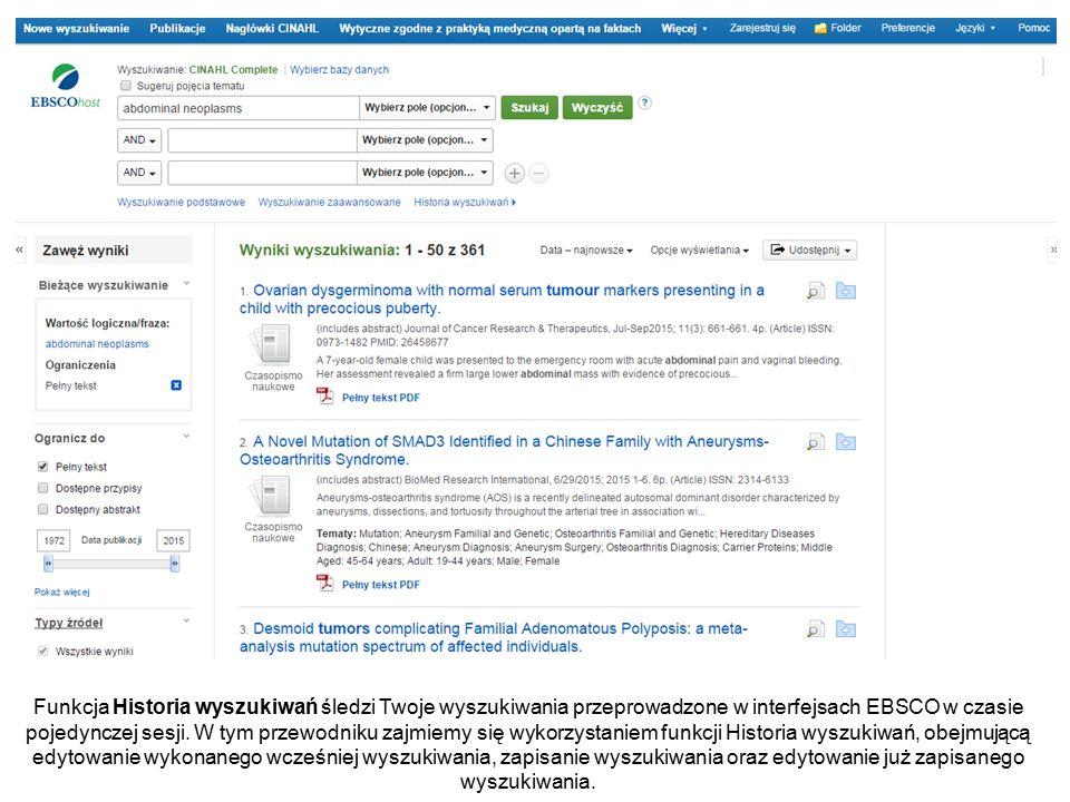 Funkcja Historia wyszukiwań śledzi Twoje wyszukiwania przeprowadzone w interfejsach EBSCO w czasie pojedynczej sesji.