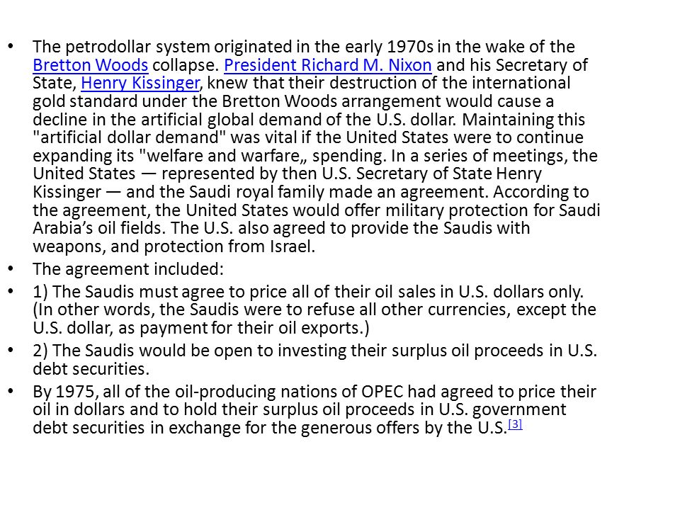 The petrodollar system originated in the early 1970s in the wake of the Bretton Woods collapse.