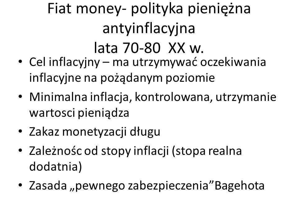 Fiat money- polityka pieniężna antyinflacyjna lata 70-80 XX w. Cel inflacyjny – ma utrzymywać oczekiwania inflacyjne na pożądanym poziomie Minimalna i