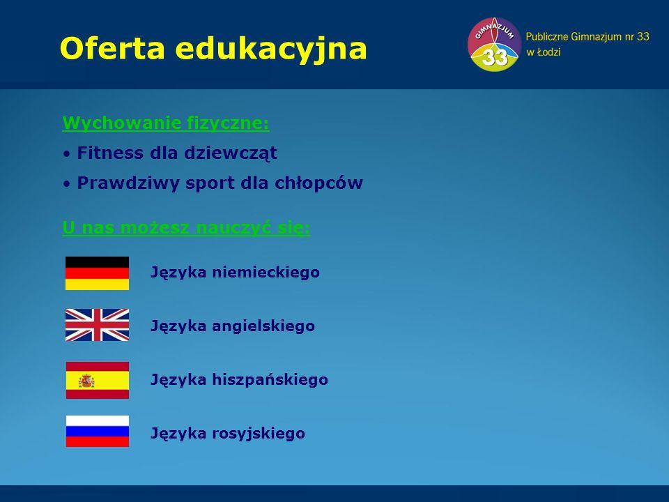 Wychowanie fizyczne: Fitness dla dziewcząt Prawdziwy sport dla chłopców Oferta edukacyjna Języka niemieckiego Języka angielskiego Języka hiszpańskiego Języka rosyjskiego U nas możesz nauczyć się:
