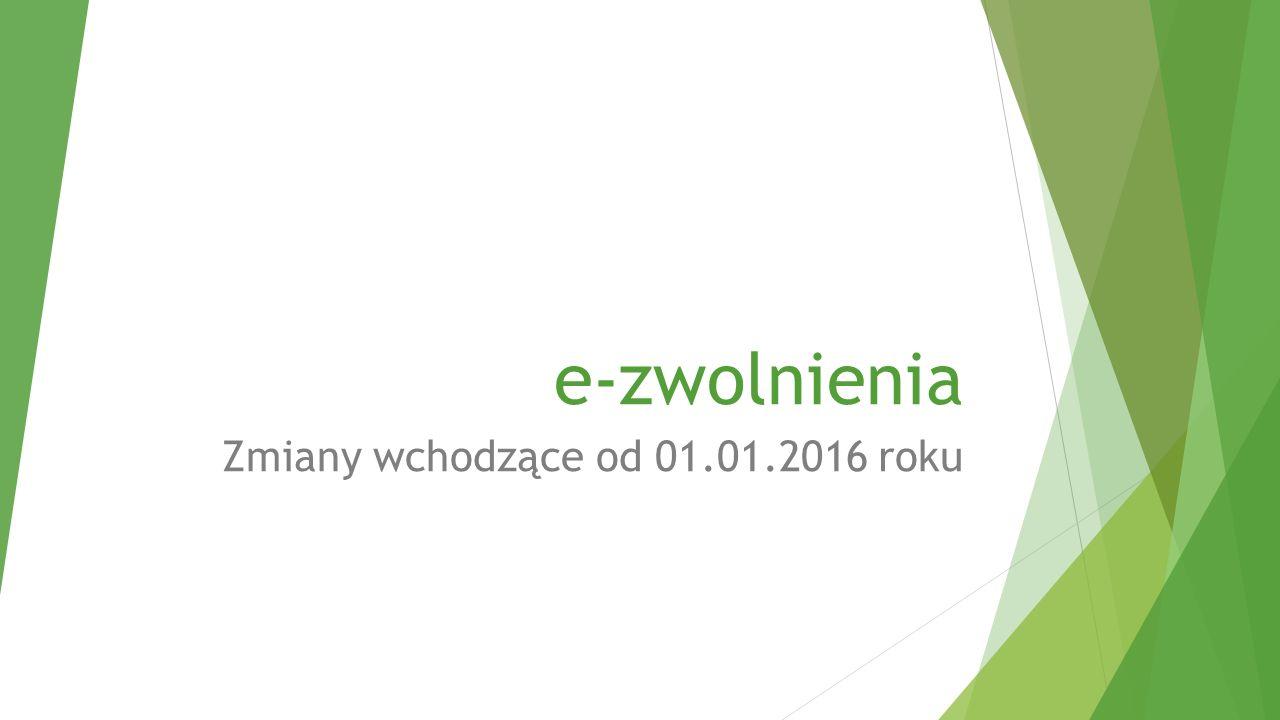 e-zwolnienia Zmiany wchodzące od 01.01.2016 roku