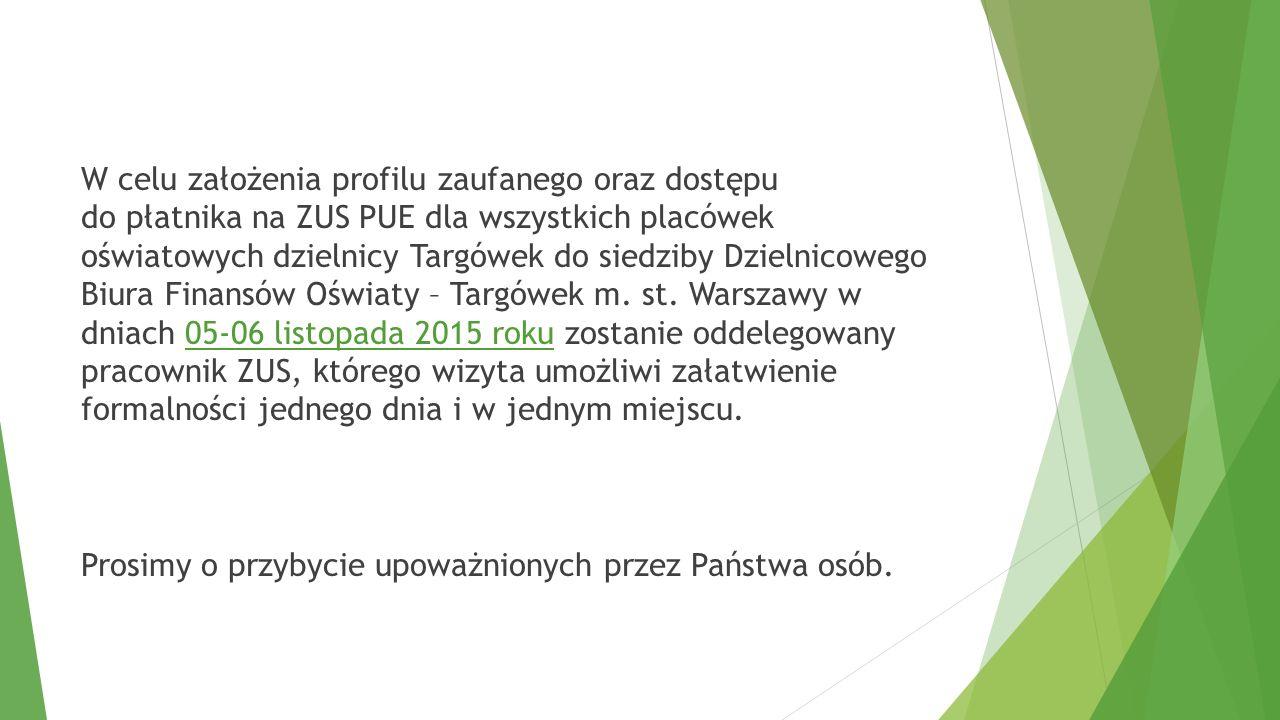 W celu założenia profilu zaufanego oraz dostępu do płatnika na ZUS PUE dla wszystkich placówek oświatowych dzielnicy Targówek do siedziby Dzielnicowego Biura Finansów Oświaty – Targówek m.