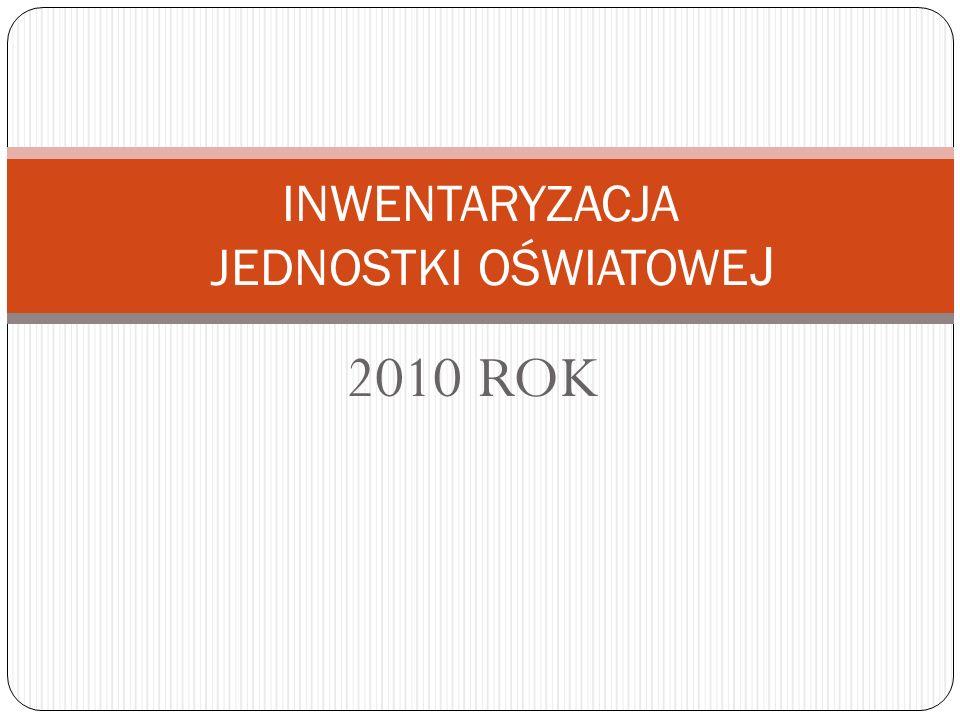 2010 ROK INWENTARYZACJA JEDNOSTKI OŚWIATOWE J