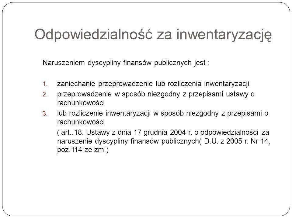 Odpowiedzialność za inwentaryzację Naruszeniem dyscypliny finansów publicznych jest : 1.