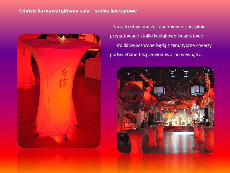Chiński Karnawał główna sala – stoliki koktajlowe Na sali ustawione zostaną również specjalnie przygotowane stoliki koktajlowe kwadratowe. Stoliki wyp
