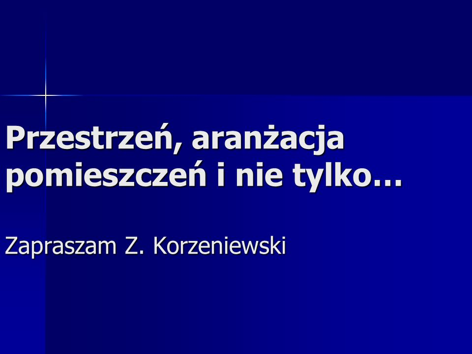 Przestrzeń, aranżacja pomieszczeń i nie tylko… Zapraszam Z. Korzeniewski