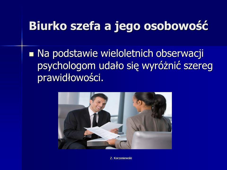 Z. Korzeniewski Biurko szefa a jego osobowość Na podstawie wieloletnich obserwacji psychologom udało się wyróżnić szereg prawidłowości. Na podstawie w