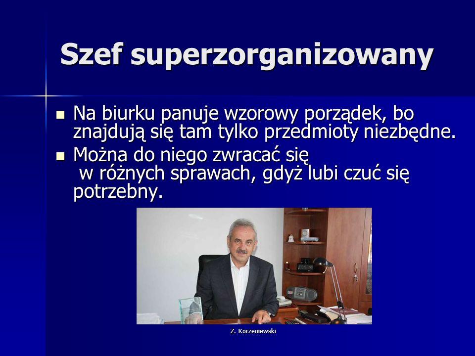 Z. Korzeniewski Szef superzorganizowany Na biurku panuje wzorowy porządek, bo znajdują się tam tylko przedmioty niezbędne. Na biurku panuje wzorowy po