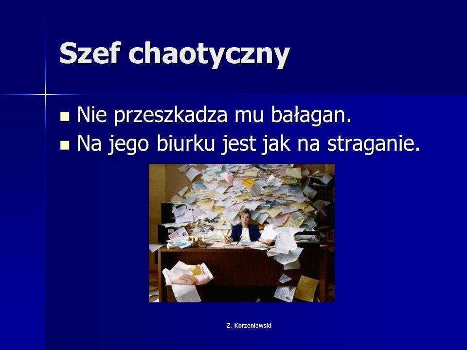 Z. Korzeniewski Szef chaotyczny Nie przeszkadza mu bałagan.