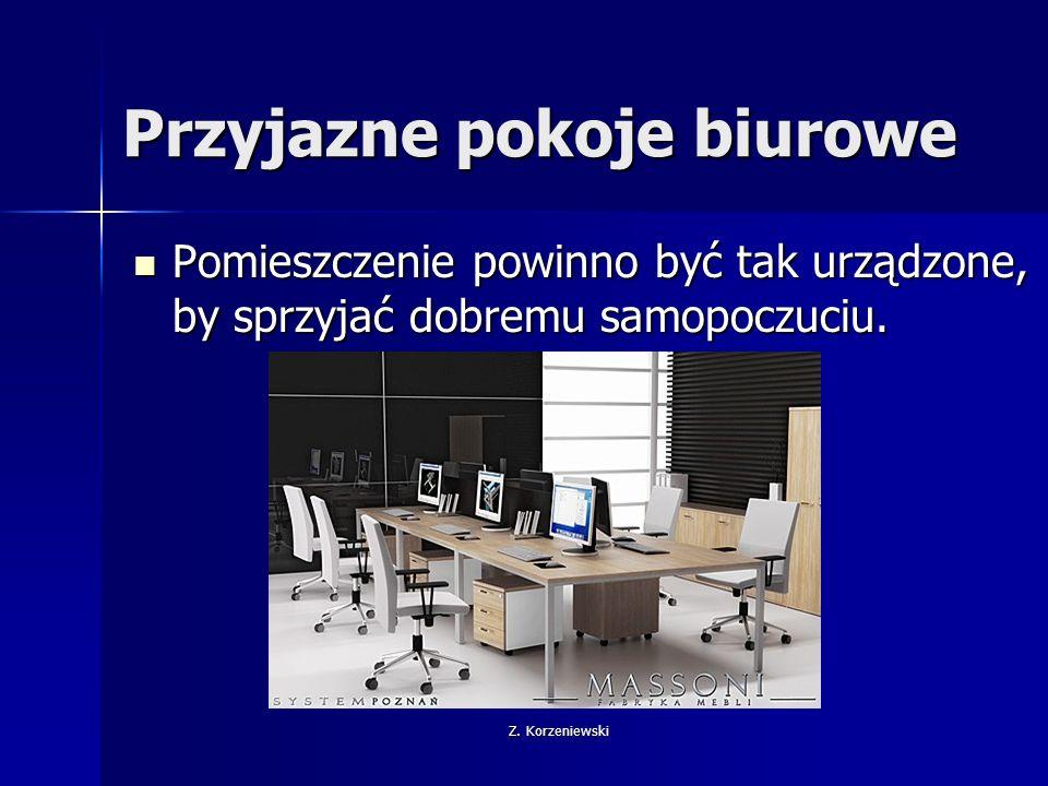 Z. Korzeniewski Przyjazne pokoje biurowe Pomieszczenie powinno być tak urządzone, by sprzyjać dobremu samopoczuciu. Pomieszczenie powinno być tak urzą