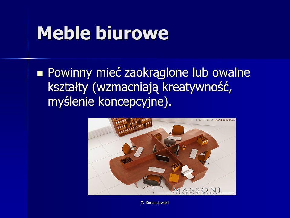 Z. Korzeniewski Meble biurowe Powinny mieć zaokrąglone lub owalne kształty (wzmacniają kreatywność, myślenie koncepcyjne). Powinny mieć zaokrąglone lu