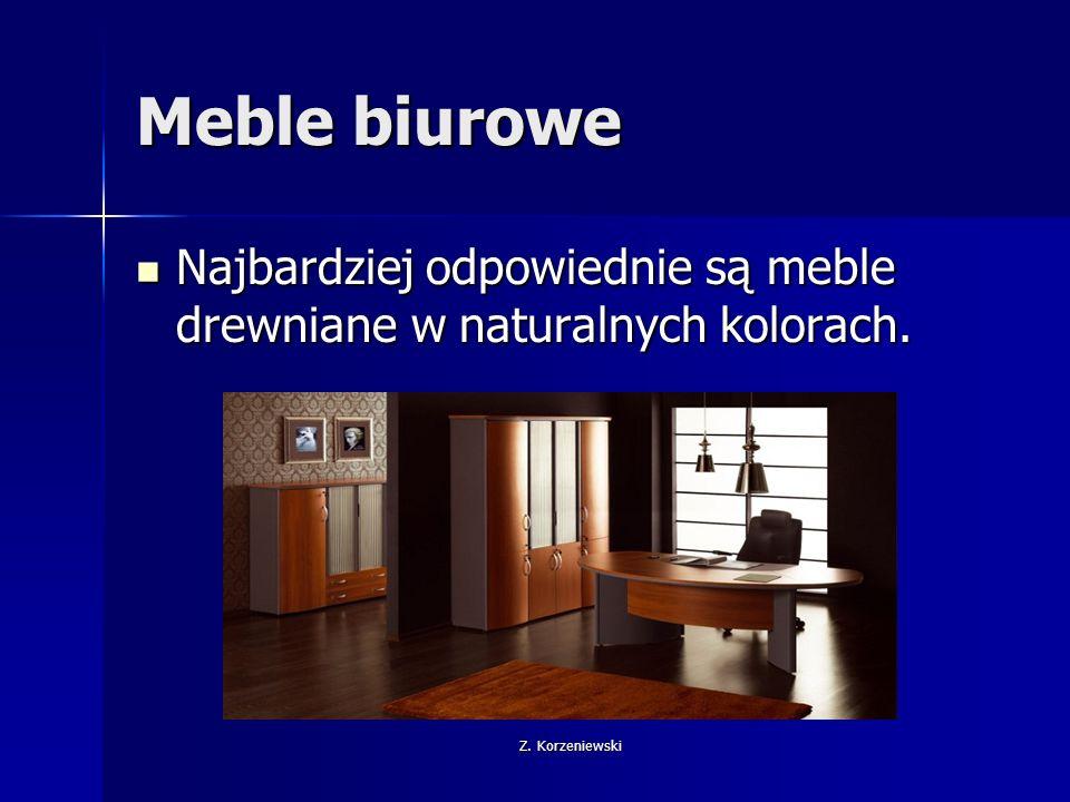 Z. Korzeniewski Meble biurowe Najbardziej odpowiednie są meble drewniane w naturalnych kolorach.