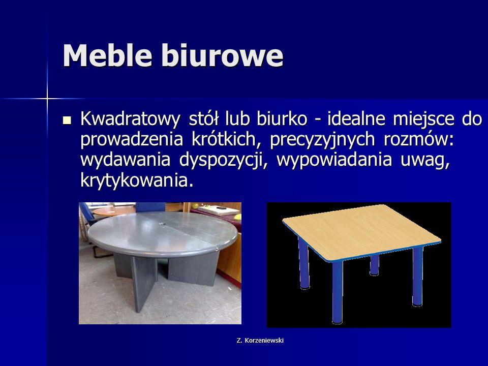 Z. Korzeniewski Meble biurowe Kwadratowy stół lub biurko - idealne miejsce do prowadzenia krótkich, precyzyjnych rozmów: wydawania dyspozycji, wypowia