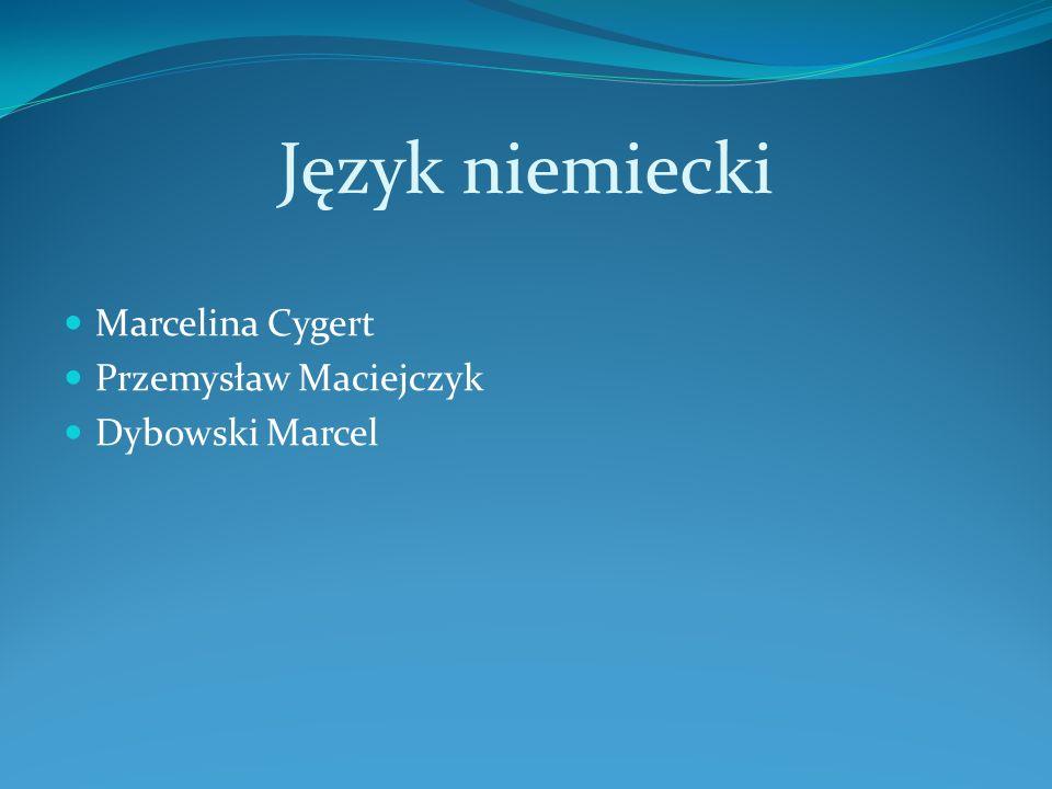 Język niemiecki Marcelina Cygert Przemysław Maciejczyk Dybowski Marcel