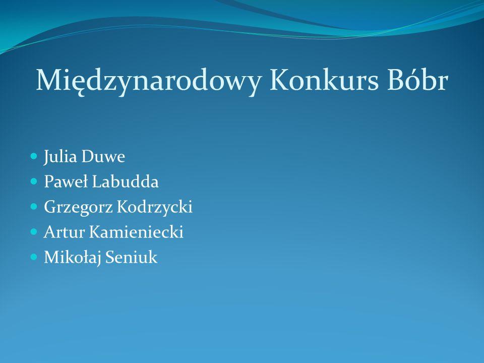 Międzynarodowy Konkurs Bóbr Julia Duwe Paweł Labudda Grzegorz Kodrzycki Artur Kamieniecki Mikołaj Seniuk