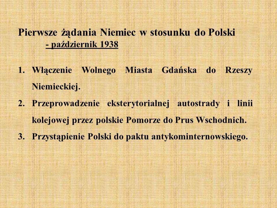 Pierwsze żądania Niemiec w stosunku do Polski - październik 1938 1.Włączenie Wolnego Miasta Gdańska do Rzeszy Niemieckiej.