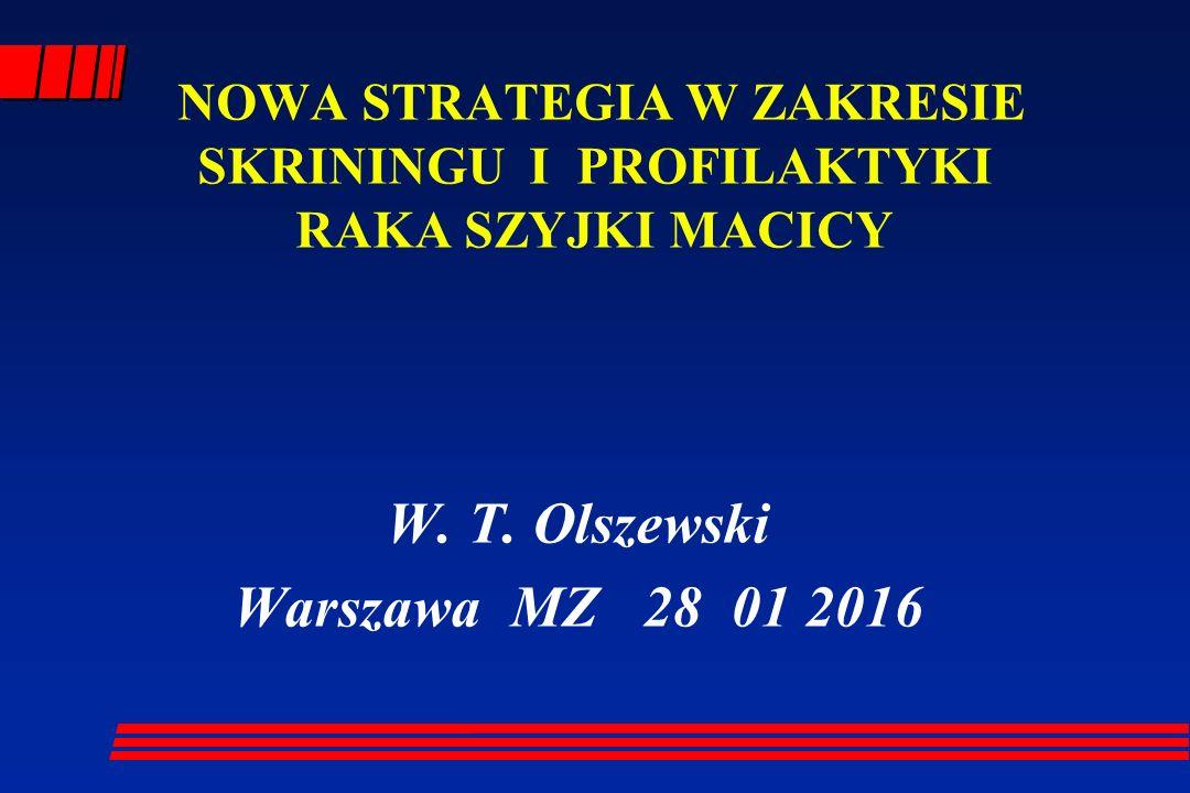 NOWA STRATEGIA W ZAKRESIE SKRININGU I PROFILAKTYKI RAKA SZYJKI MACICY W. T. Olszewski Warszawa MZ 28 01 2016