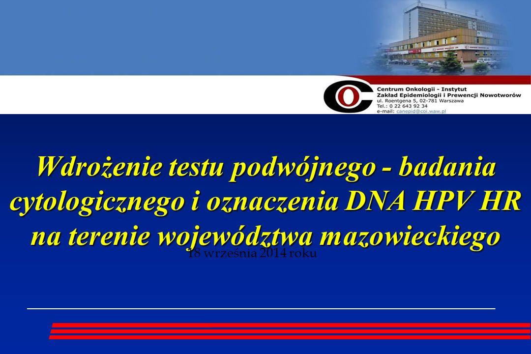 Wdrożenie testu podwójnego - badania cytologicznego i oznaczenia DNA HPV HR na terenie województwa mazowieckiego 18 września 2014 roku