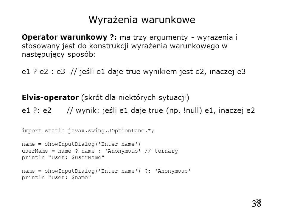 38 Wyrażenia warunkowe Operator warunkowy ?: ma trzy argumenty - wyrażenia i stosowany jest do konstrukcji wyrażenia warunkowego w następujący sposób: e1 .