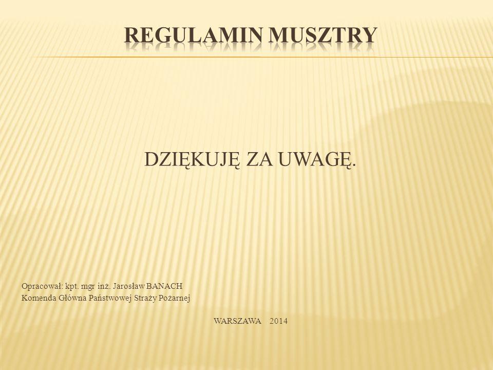 DZIĘKUJĘ ZA UWAGĘ. Opracował: kpt. mgr inż. Jarosław BANACH Komenda Główna Państwowej Straży Pożarnej WARSZAWA 2014
