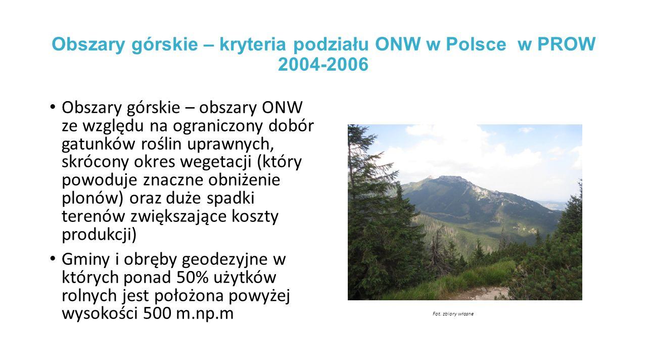 Obszary górskie – kryteria podziału ONW w Polsce w PROW 2004-2006 Obszary górskie – obszary ONW ze względu na ograniczony dobór gatunków roślin uprawnych, skrócony okres wegetacji (który powoduje znaczne obniżenie plonów) oraz duże spadki terenów zwiększające koszty produkcji) Gminy i obręby geodezyjne w których ponad 50% użytków rolnych jest położona powyżej wysokości 500 m.np.m Fot.