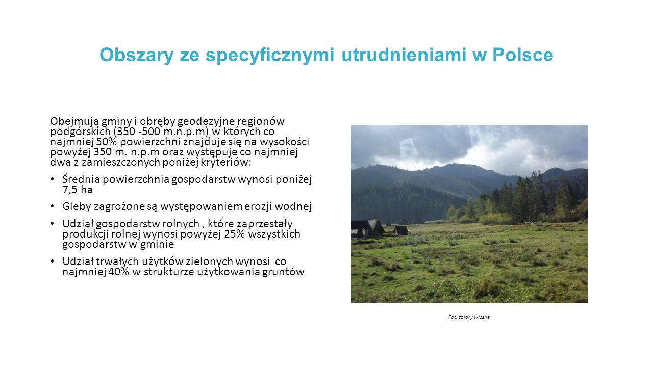 Obszary ze specyficznymi utrudnieniami w Polsce Obejmują gminy i obręby geodezyjne regionów podgórskich (350 -500 m.n.p.m) w których co najmniej 50% powierzchni znajduje się na wysokości powyżej 350 m.