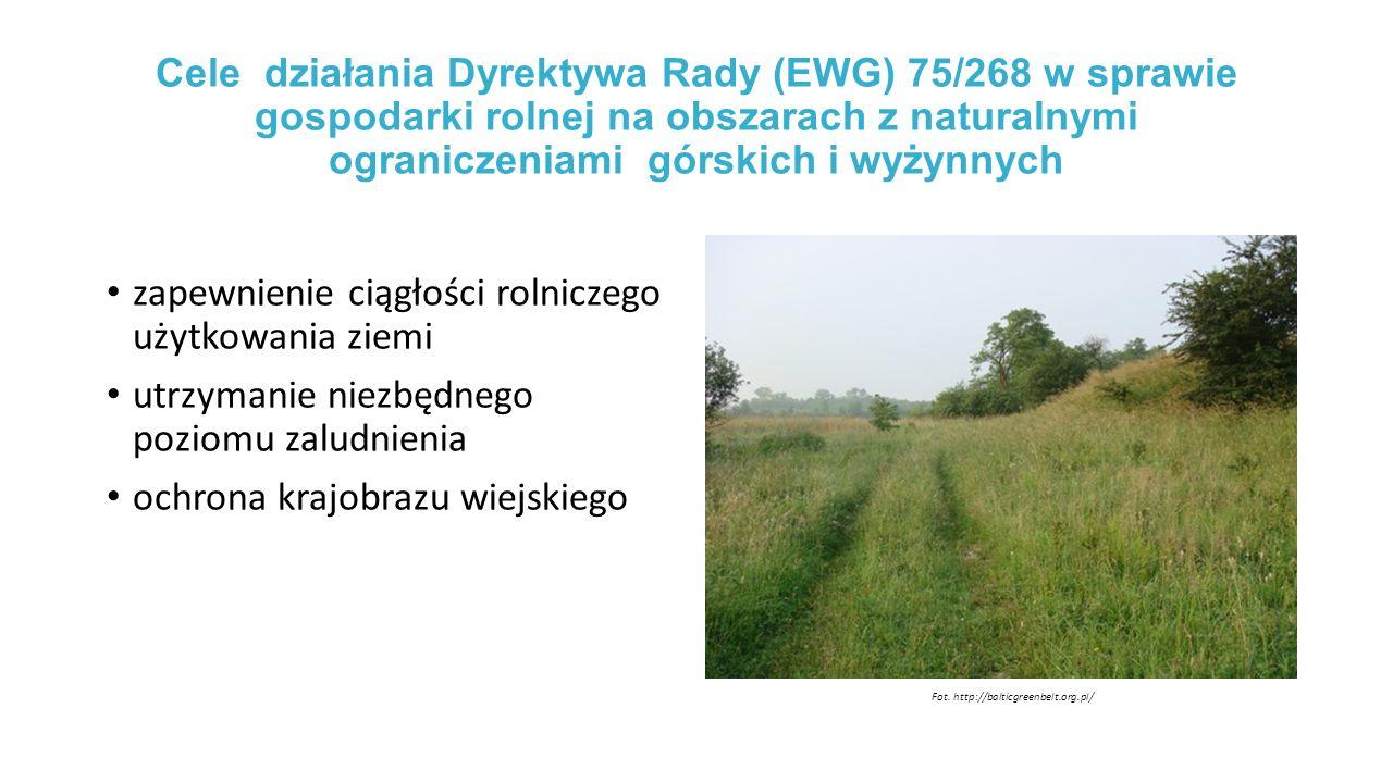 Cele działania Dyrektywa Rady (EWG) 75/268 w sprawie gospodarki rolnej na obszarach z naturalnymi ograniczeniami górskich i wyżynnych zapewnienie ciągłości rolniczego użytkowania ziemi utrzymanie niezbędnego poziomu zaludnienia ochrona krajobrazu wiejskiego Fot.