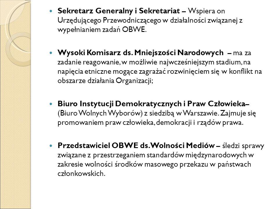Sekretarz Generalny i Sekretariat – Wspiera on Urzędującego Przewodniczącego w działalności związanej z wypełnianiem zadań OBWE. Wysoki Komisarz ds. M