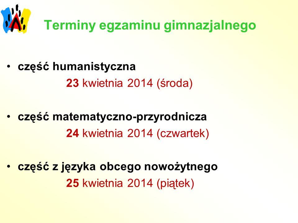 Terminy egzaminu gimnazjalnego część humanistyczna 23 kwietnia 2014 (środa) część matematyczno-przyrodnicza 24 kwietnia 2014 (czwartek) część z języka