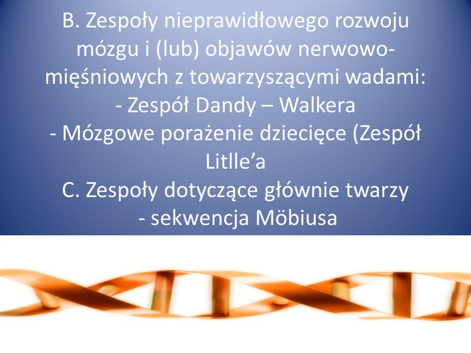 PODZIA Ł ZESPO Ł ÓW WAD wg Smitha: A. Zespoły spowodowane aberracjami chromosomalnymi: - Zespół Downa - Zespół Klinefeltera (Zespół XXY) B. Zespoły mu